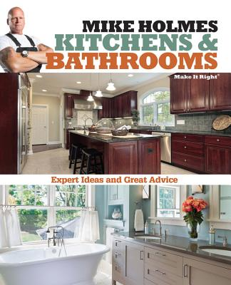 Mike Holmes Kitchens and Bathrooms By Holmes, Mike